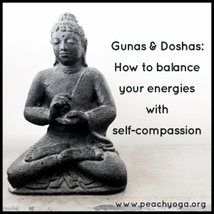 Gunas and Doshas: How to balance your energies with self-compassion