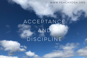Acceptance and Discipline | Peach Yoga