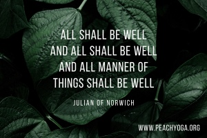 All shall be well, and all shall be well, and all manner of things shall be well | Peach Yoga